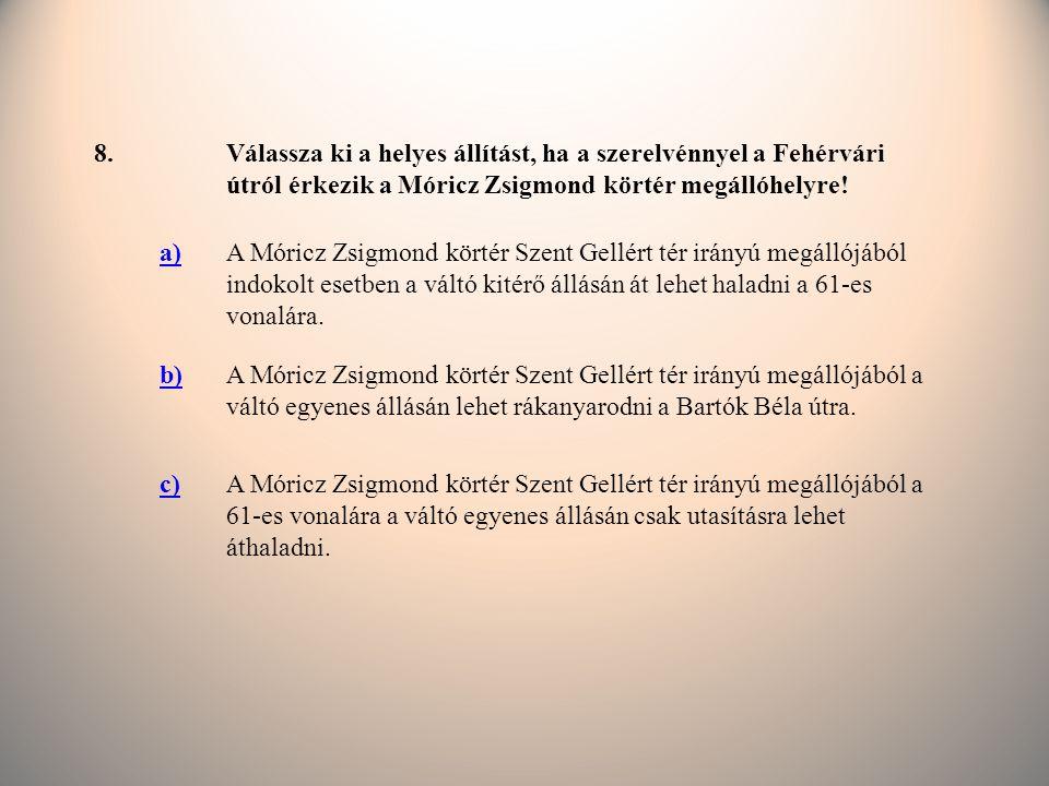8.Válassza ki a helyes állítást, ha a szerelvénnyel a Fehérvári útról érkezik a Móricz Zsigmond körtér megállóhelyre.