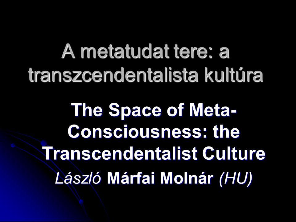 A metatudat tere: a transzcendentalista kultúra The Space of Meta- Consciousness: the Transcendentalist Culture László Márfai Molnár (HU)