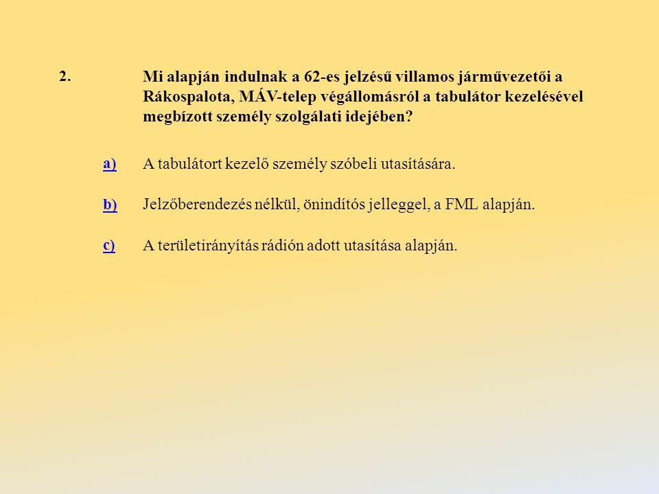 2. Mi alapján indulnak a 62-es jelzésű villamos járművezetői a Rákospalota, MÁV-telep végállomásról a tabulátor kezelésével megbízott személy szolgála