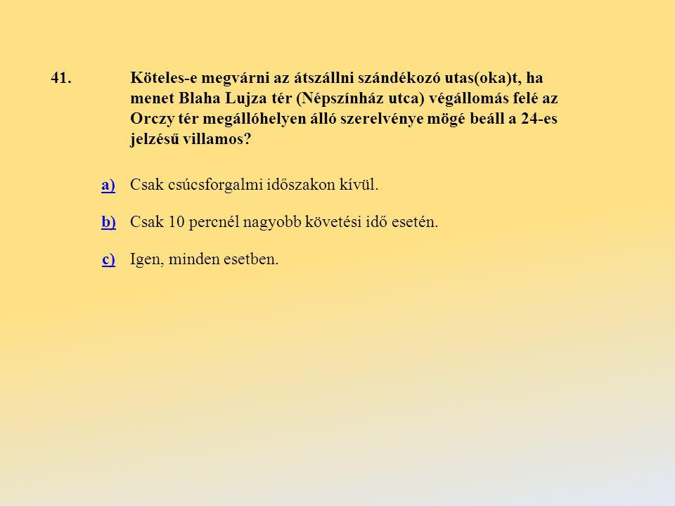 41.Köteles-e megvárni az átszállni szándékozó utas(oka)t, ha menet Blaha Lujza tér (Népszínház utca) végállomás felé az Orczy tér megállóhelyen álló szerelvénye mögé beáll a 24-es jelzésű villamos.