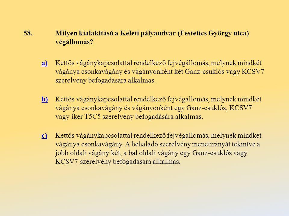 58.Milyen kialakítású a Keleti pályaudvar (Festetics György utca) végállomás.