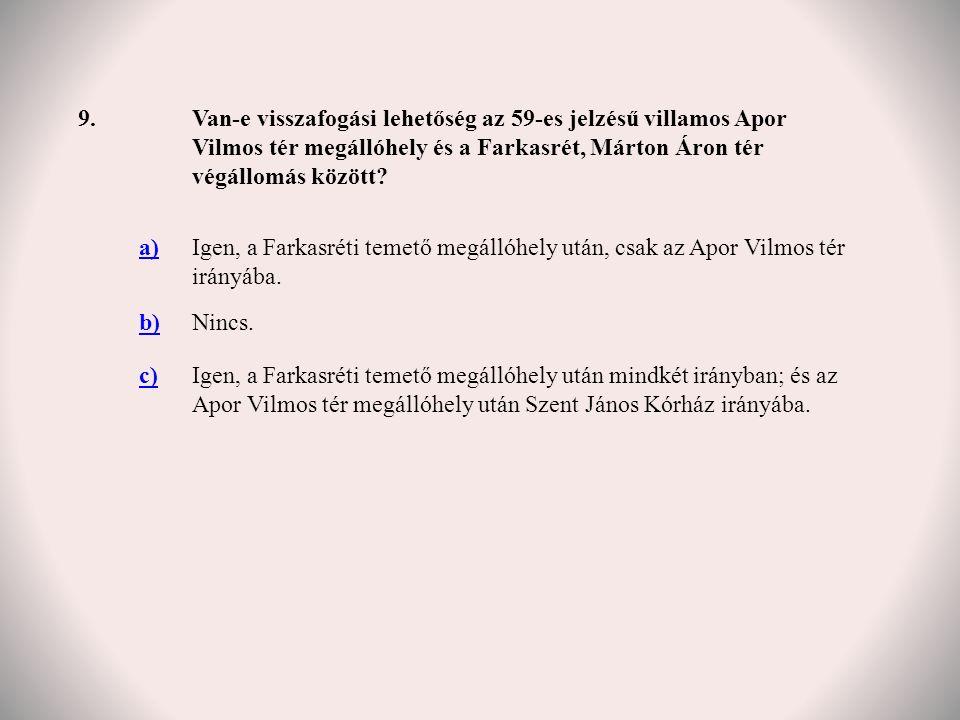 9.Van-e visszafogási lehetőség az 59-es jelzésű villamos Apor Vilmos tér megállóhely és a Farkasrét, Márton Áron tér végállomás között.