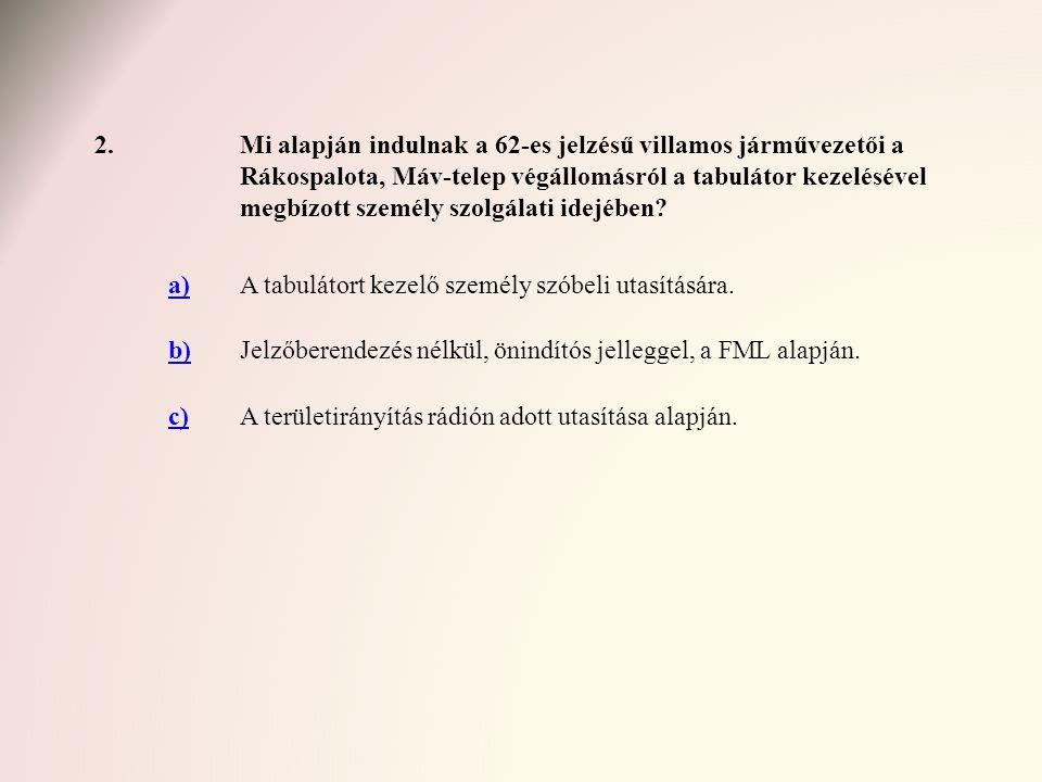 63.Válassza ki a Mester utca (Ferenc körút) végállomásra vonatkozó helyes állítást.