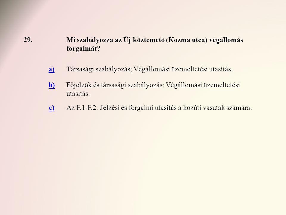 29.Mi szabályozza az Új köztemető (Kozma utca) végállomás forgalmát? a)Társasági szabályozás; Végállomási üzemeltetési utasítás. b)Főjelzők és társasá