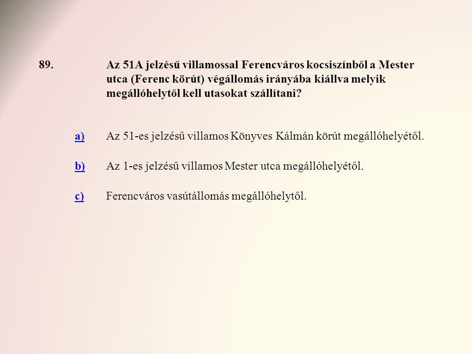 89.Az 51A jelzésű villamossal Ferencváros kocsiszínből a Mester utca (Ferenc körút) végállomás irányába kiállva melyik megállóhelytől kell utasokat sz