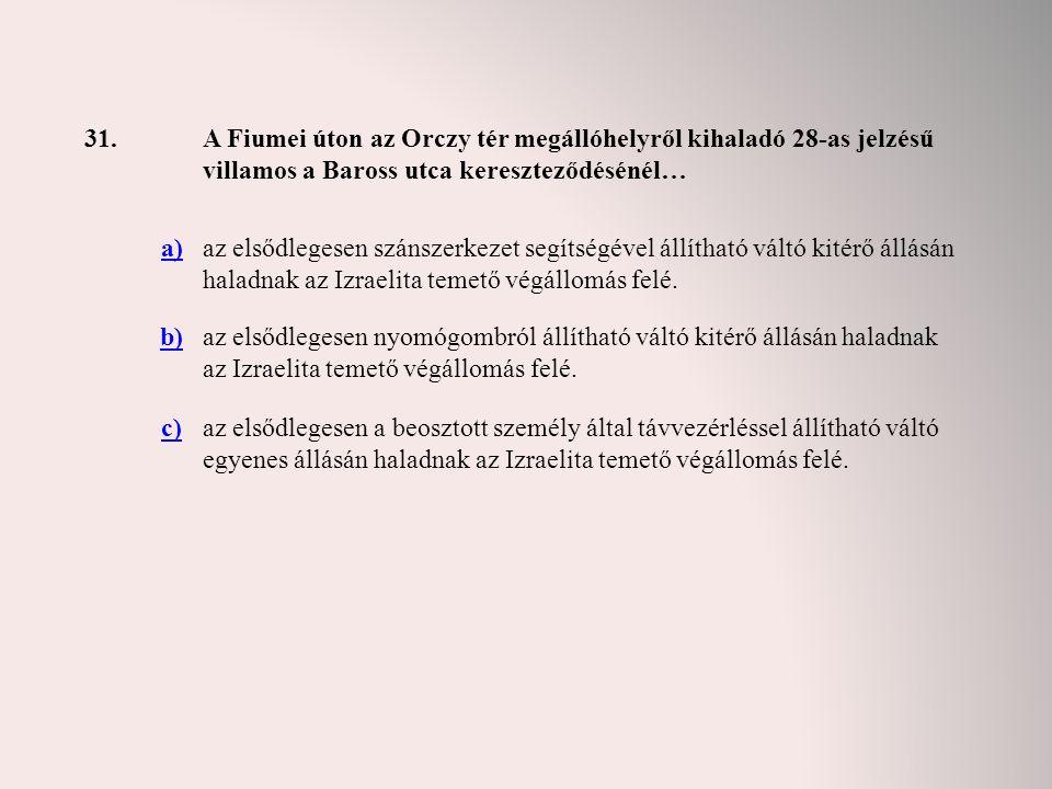 31.A Fiumei úton az Orczy tér megállóhelyről kihaladó 28-as jelzésű villamos a Baross utca kereszteződésénél… a)az elsődlegesen szánszerkezet segítség
