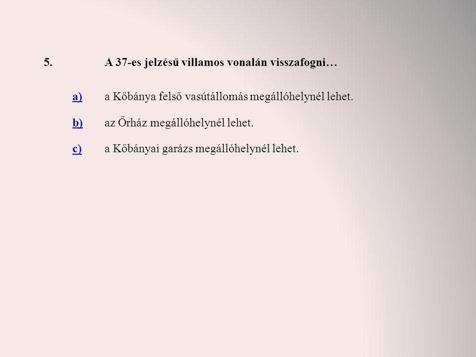 6.Válassza ki a 37A jelzésű villamos Sörgyár végállomására vonatkozó helyes állítást.
