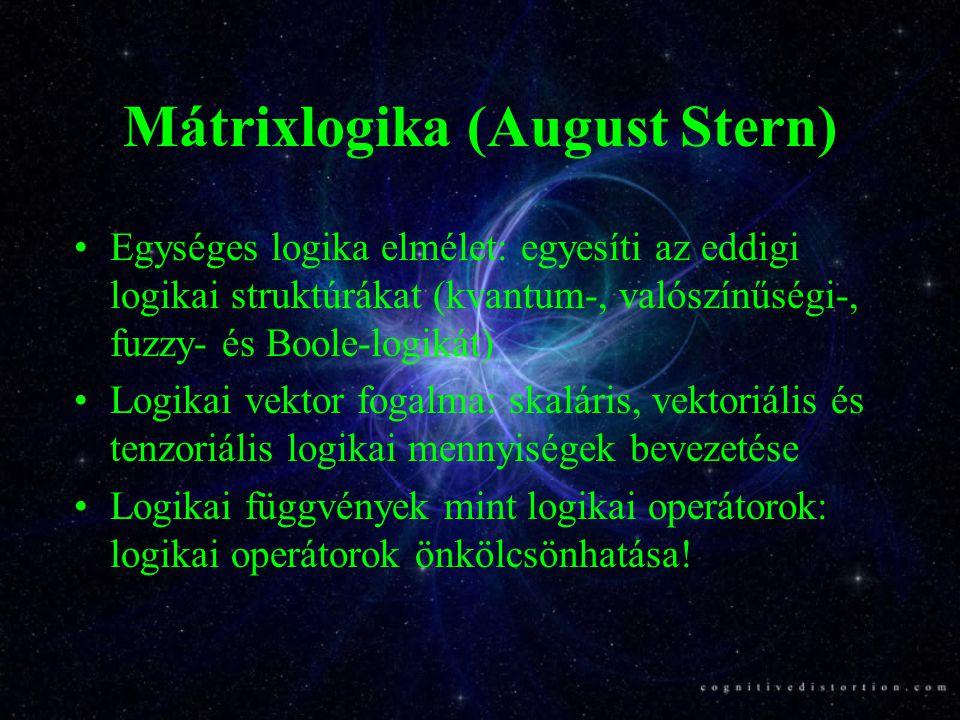 Mátrixlogika (August Stern) Egységes logika elmélet: egyesíti az eddigi logikai struktúrákat (kvantum-, valószínűségi-, fuzzy- és Boole-logikát) Logik