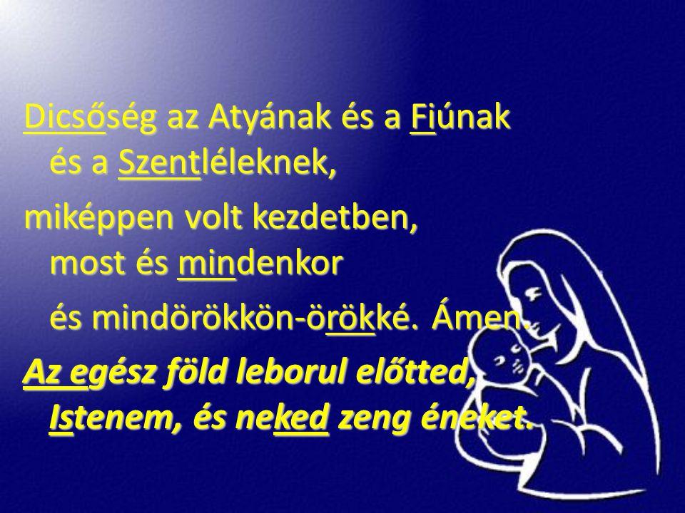 Dicsőség az Atyának és a Fiúnak és a Szentléleknek, Dicsőség az Atyának és a Fiúnak és a Szentléleknek, miképpen volt kezdetben, most és mindenkor mik