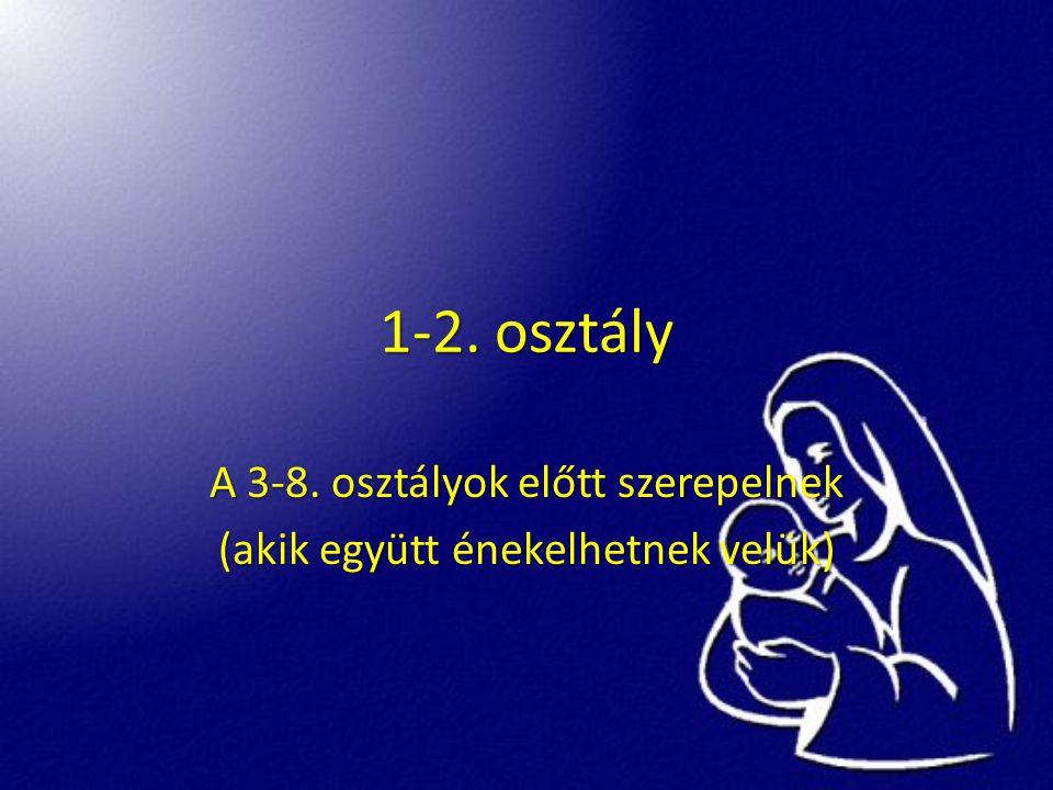 1-2. osztály A 3-8. osztályok előtt szerepelnek (akik együtt énekelhetnek velük)