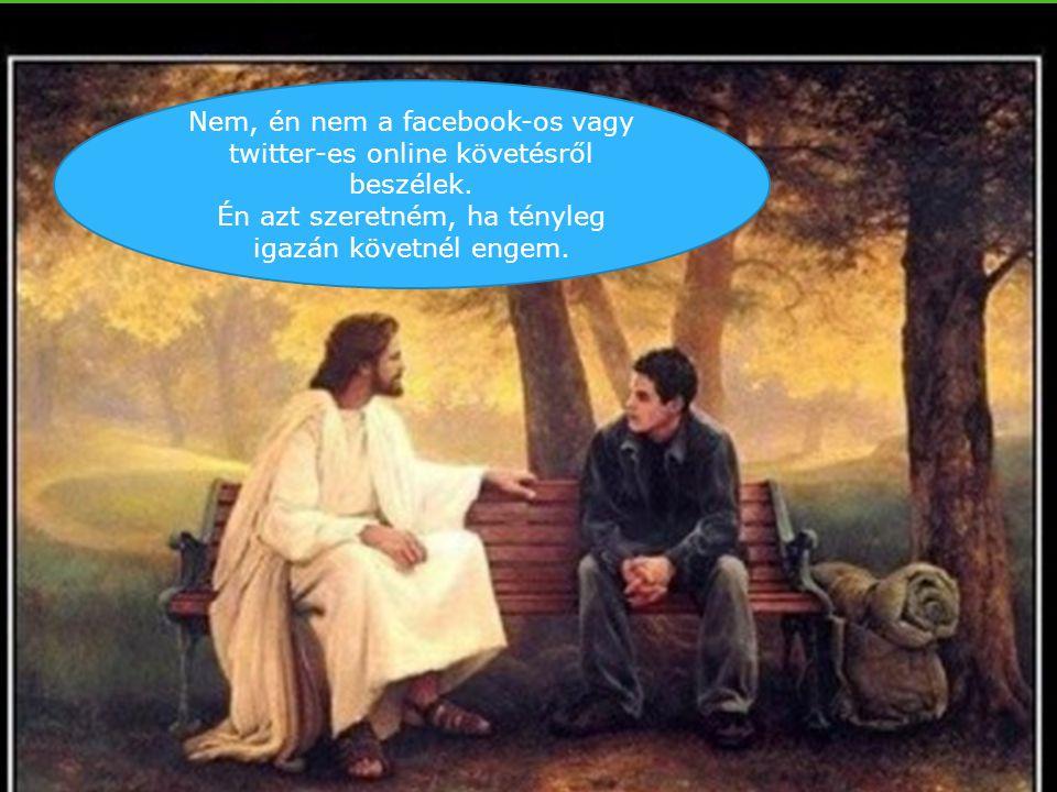 Nem, én nem a facebook-os vagy twitter-es online követésről beszélek.