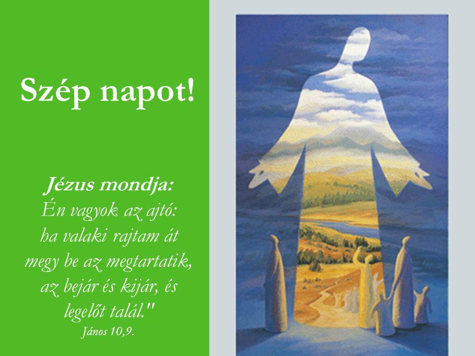 Jézus mondja: Én vagyok az ajtó: ha valaki rajtam át megy be az megtartatik, az bejár és kijár, és legelőt talál.
