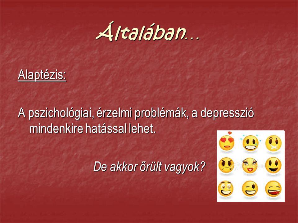 Általában … Alaptézis: A pszichológiai, érzelmi problémák, a depresszió mindenkire hatással lehet.