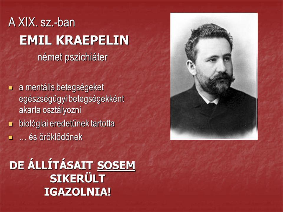 A XIX. sz.-ban EMIL KRAEPELIN EMIL KRAEPELIN német pszichiáter a mentális betegségeket egészségügyi betegségekként akarta osztályozni a mentális beteg