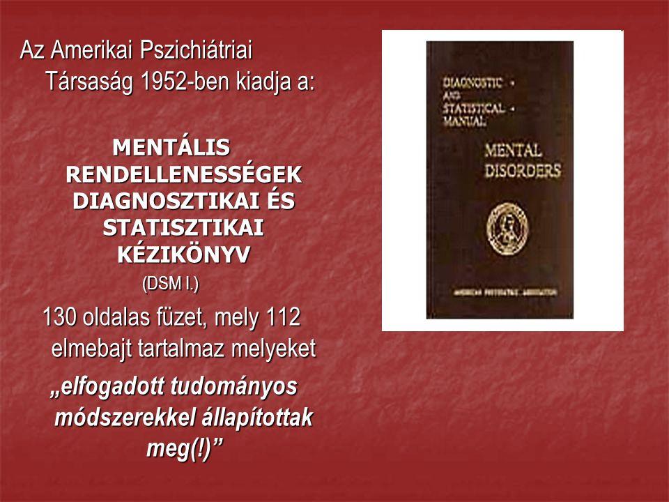 """Az Amerikai Pszichiátriai Társaság 1952-ben kiadja a: MENTÁLIS RENDELLENESSÉGEK DIAGNOSZTIKAI ÉS STATISZTIKAI KÉZIKÖNYV (DSM I.) 130 oldalas füzet, mely 112 elmebajt tartalmaz melyeket """"elfogadott tudományos módszerekkel állapítottak meg(!) """"elfogadott tudományos módszerekkel állapítottak meg(!)"""