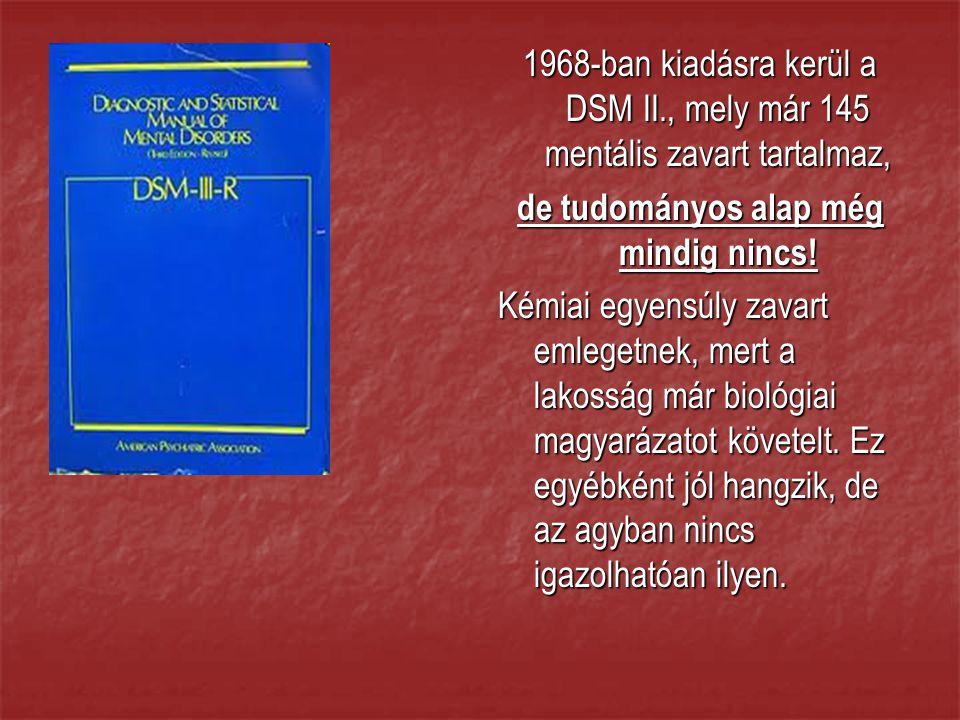 1968-ban kiadásra kerül a DSM II., mely már 145 mentális zavart tartalmaz, de tudományos alap még mindig nincs.