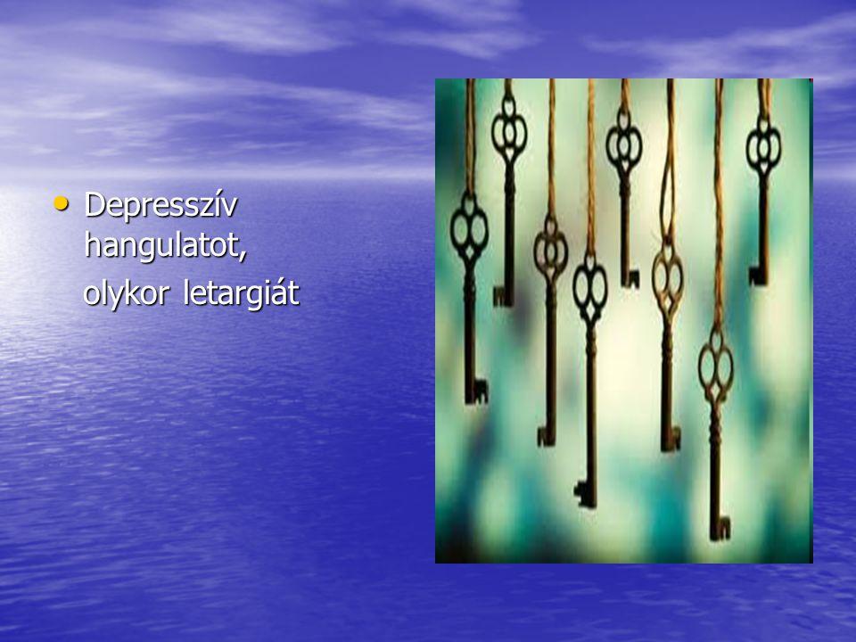 Depresszív hangulatot, Depresszív hangulatot, olykor letargiát olykor letargiát