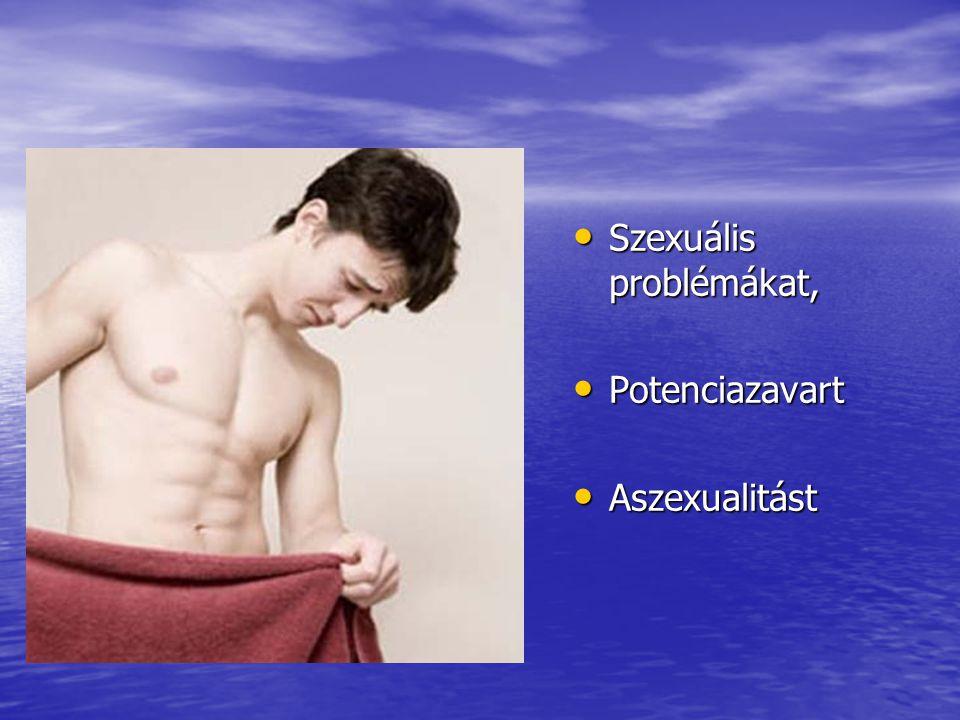 Szexuális problémákat, Szexuális problémákat, Potenciazavart Potenciazavart Aszexualitást Aszexualitást
