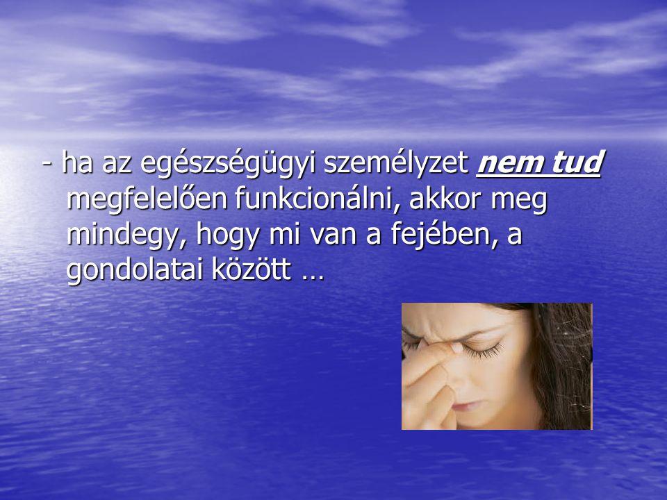 - ha az egészségügyi személyzet nem tud megfelelően funkcionálni, akkor meg mindegy, hogy mi van a fejében, a gondolatai között …