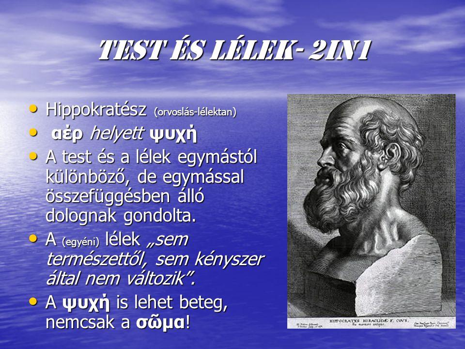 Test és lélek- 2In1 Hippokratész (orvoslás-lélektan) Hippokratész (orvoslás-lélektan) αέρ helyett ψυχή αέρ helyett ψυχή A test és a lélek egymástól különböző, de egymással összefüggésben álló dolognak gondolta.