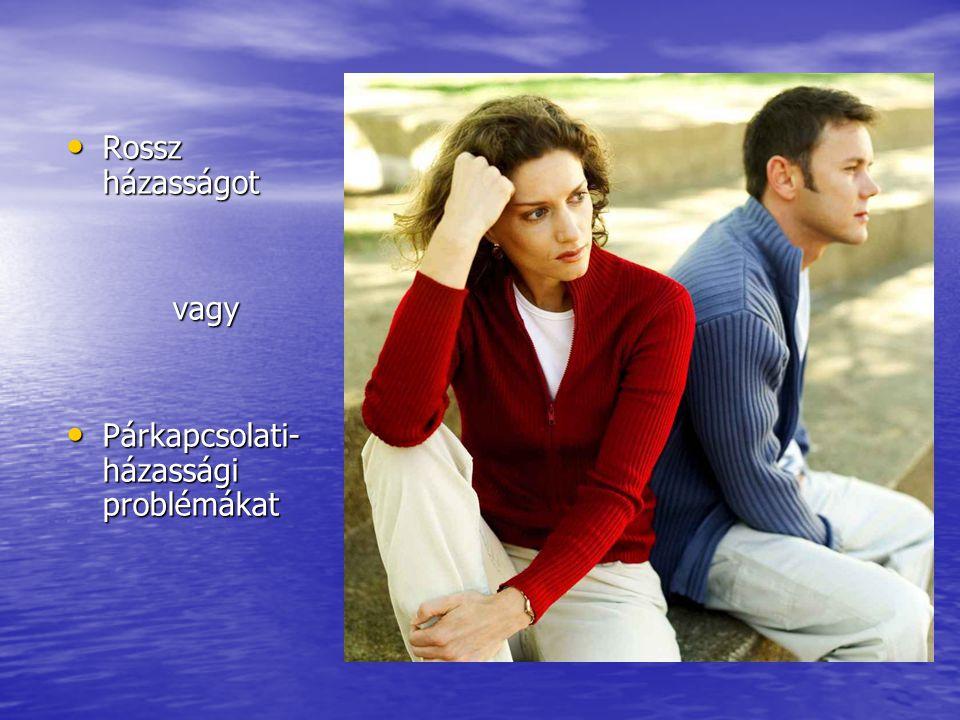 Rossz házasságot Rossz házasságot vagy vagy Párkapcsolati- házassági problémákat Párkapcsolati- házassági problémákat