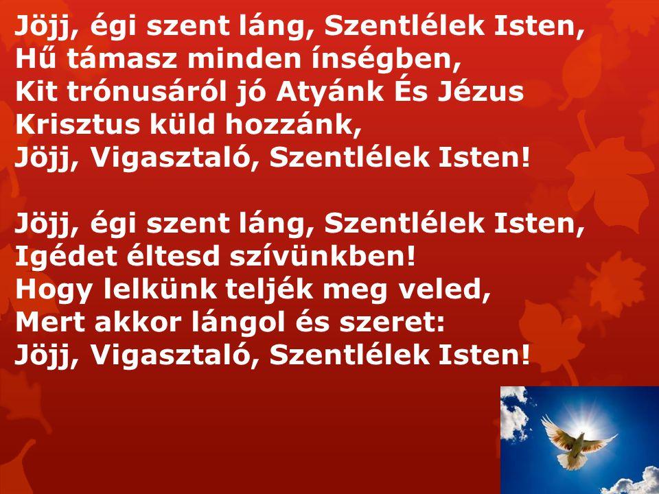 Jöjj, égi szent láng, Szentlélek Isten, Növelj a hitben szüntelen, Mert nálad nélkül nincsen itt a Krisztust Úrnak valló hit.
