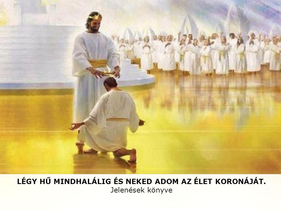 LÉGY HŰ MINDHALÁLIG ÉS NEKED ADOM AZ ÉLET KORONÁJÁT. Jelenések könyve