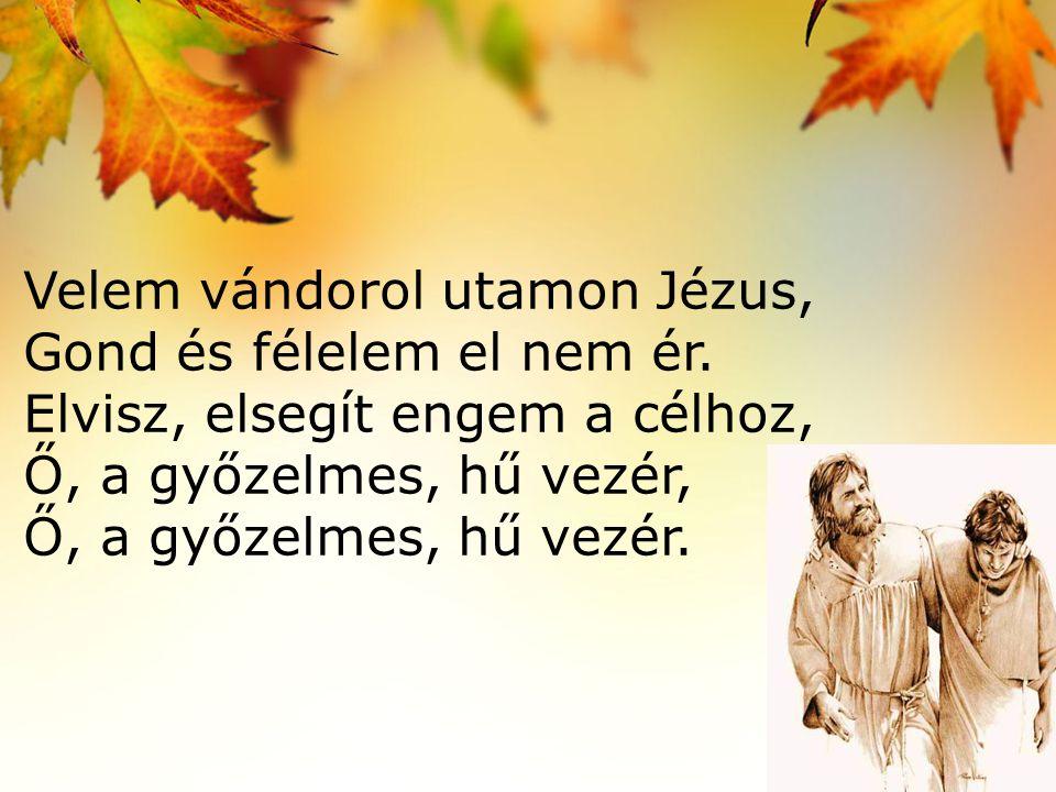 Velem vándorol utamon Jézus, Ott az oltalom hű szívén.