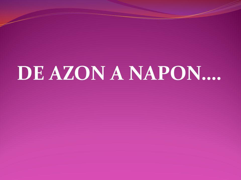 DE AZON A NAPON….
