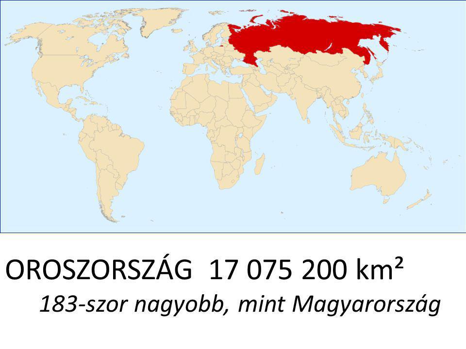 OROSZORSZÁG 17 075 200 km² 183-szor nagyobb, mint Magyarország