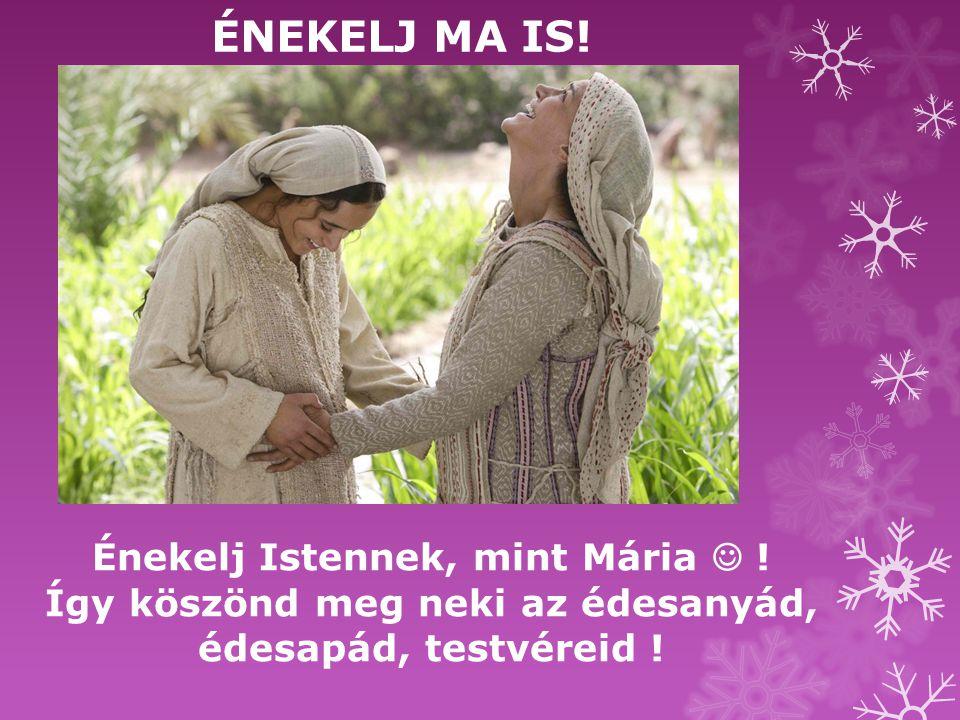 ÉNEKELJ MA IS.Énekelj Istennek, mint Mária .