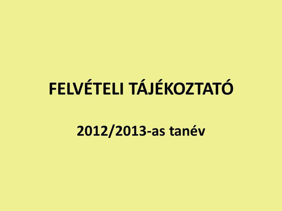 FELVÉTELI TÁJÉKOZTATÓ 2012/2013-as tanév