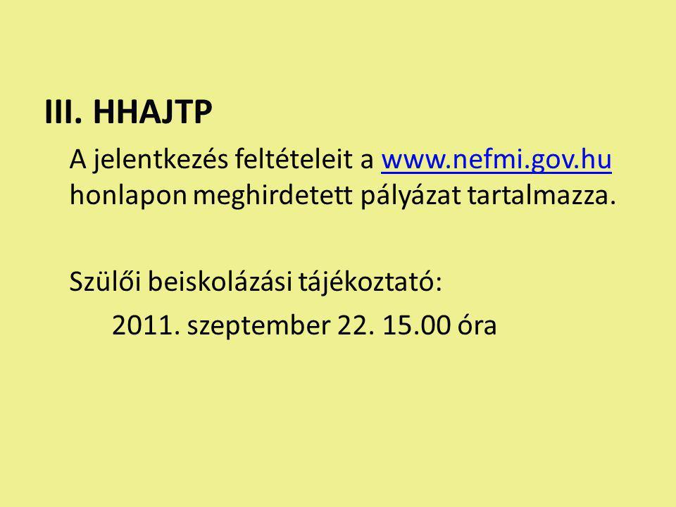 III. HHAJTP A jelentkezés feltételeit a www.nefmi.gov.hu honlapon meghirdetett pályázat tartalmazza.www.nefmi.gov.hu Szülői beiskolázási tájékoztató:
