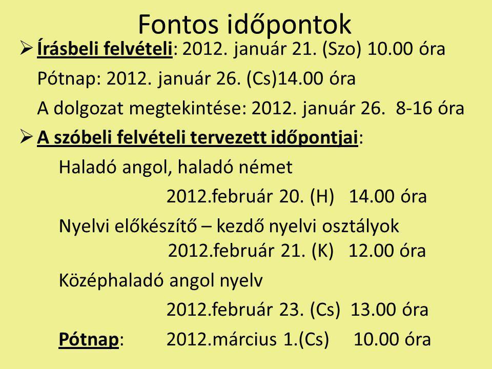 Fontos időpontok  Írásbeli felvételi: 2012. január 21.