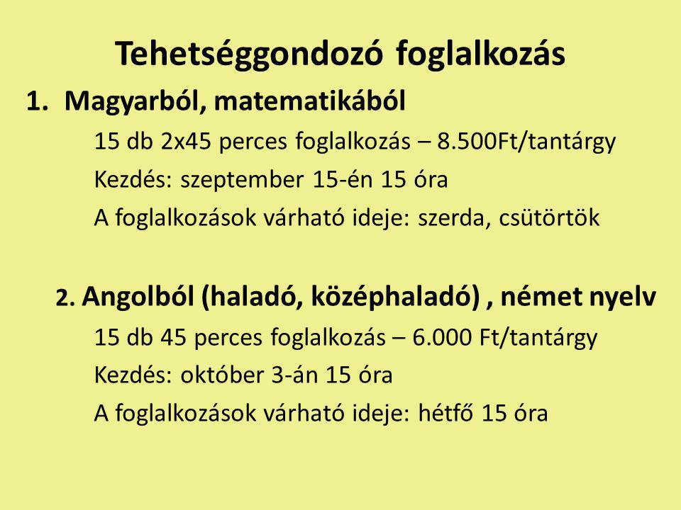 Tehetséggondozó foglalkozás 1.Magyarból, matematikából 15 db 2x45 perces foglalkozás – 8.500Ft/tantárgy Kezdés: szeptember 15-én 15 óra A foglalkozások várható ideje: szerda, csütörtök 2.