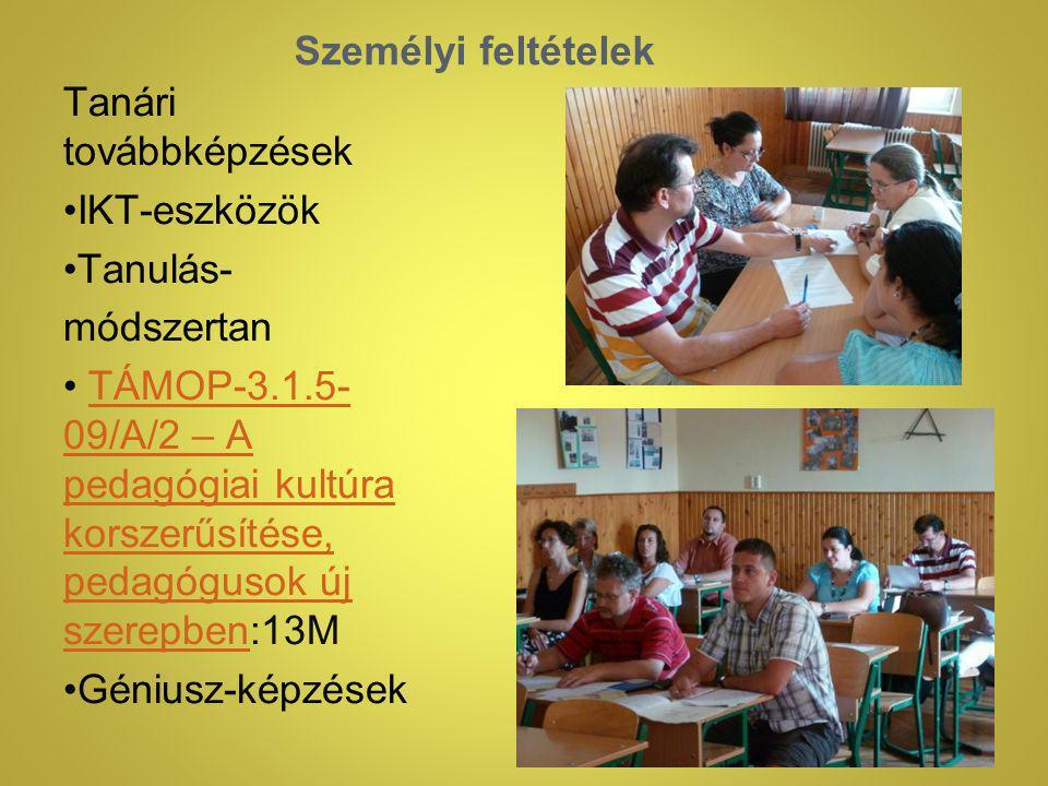 Személyi feltételek Tanári továbbképzések IKT-eszközök Tanulás- módszertan TÁMOP-3.1.5- 09/A/2 – A pedagógiai kultúra korszerűsítése, pedagógusok új szerepben:13MTÁMOP-3.1.5- 09/A/2 – A pedagógiai kultúra korszerűsítése, pedagógusok új szerepben Géniusz-képzések