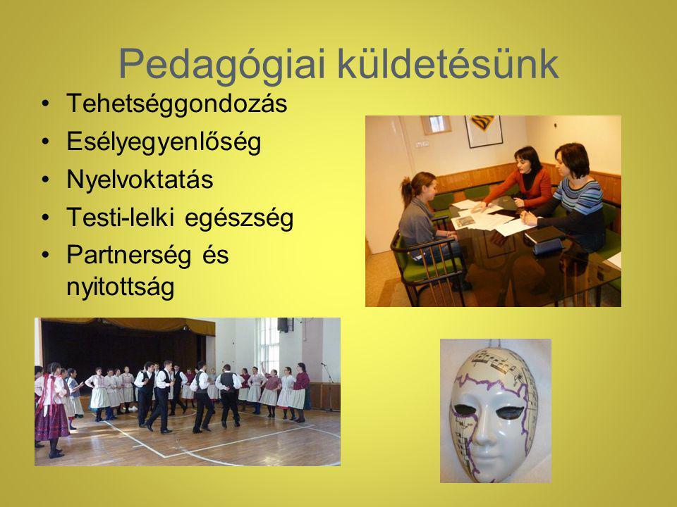 Pedagógiai küldetésünk Tehetséggondozás Esélyegyenlőség Nyelvoktatás Testi-lelki egészség Partnerség és nyitottság