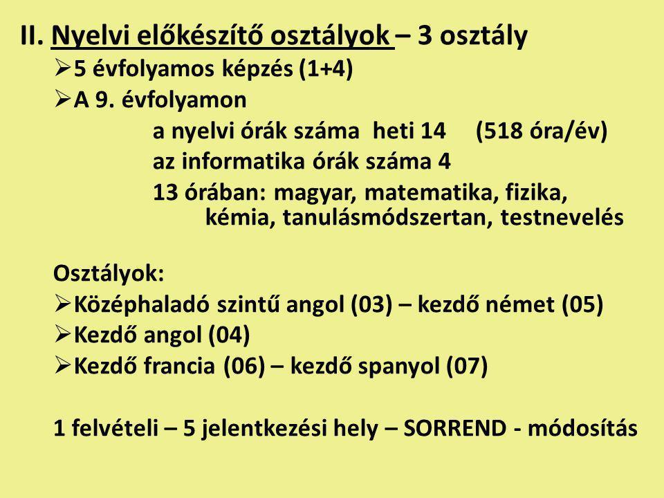II. Nyelvi előkészítő osztályok – 3 osztály  5 évfolyamos képzés (1+4)  A 9.