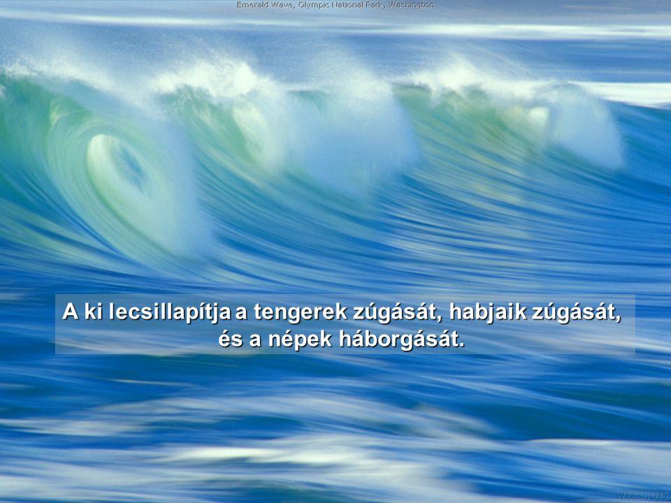 A ki hegyeket épít erejével, körül van övezve hatalommal;