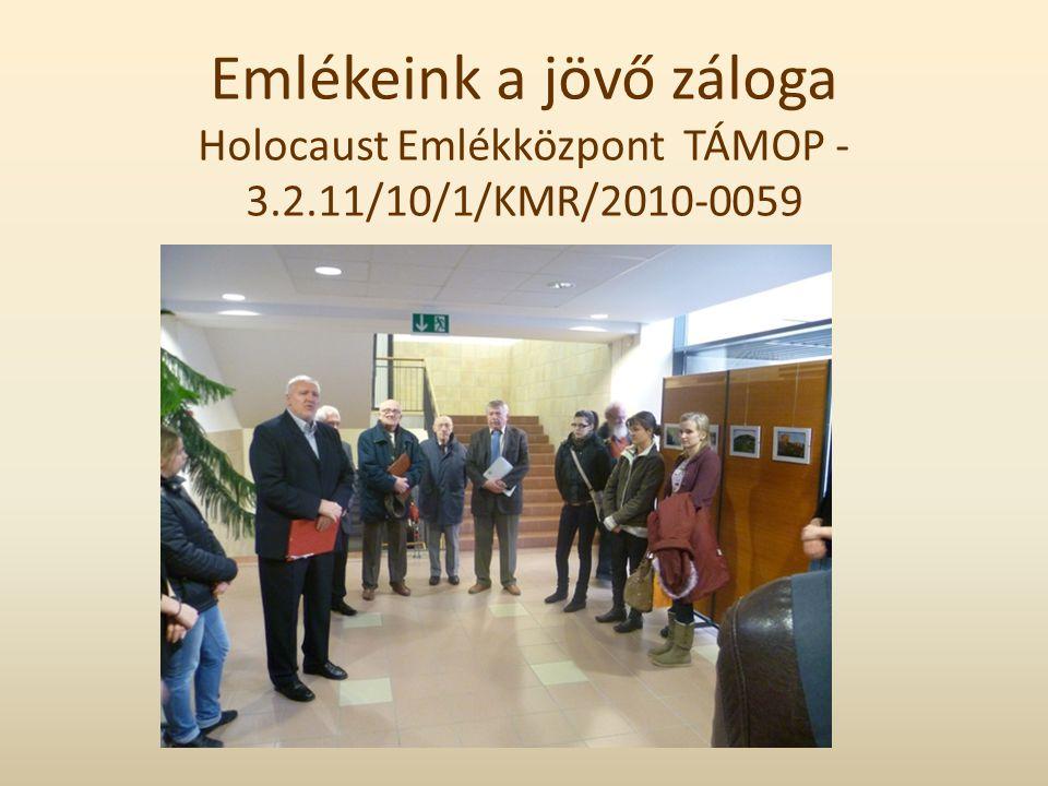 Emlékeink a jövő záloga Holocaust Emlékközpont TÁMOP - 3.2.11/10/1/KMR/2010-0059