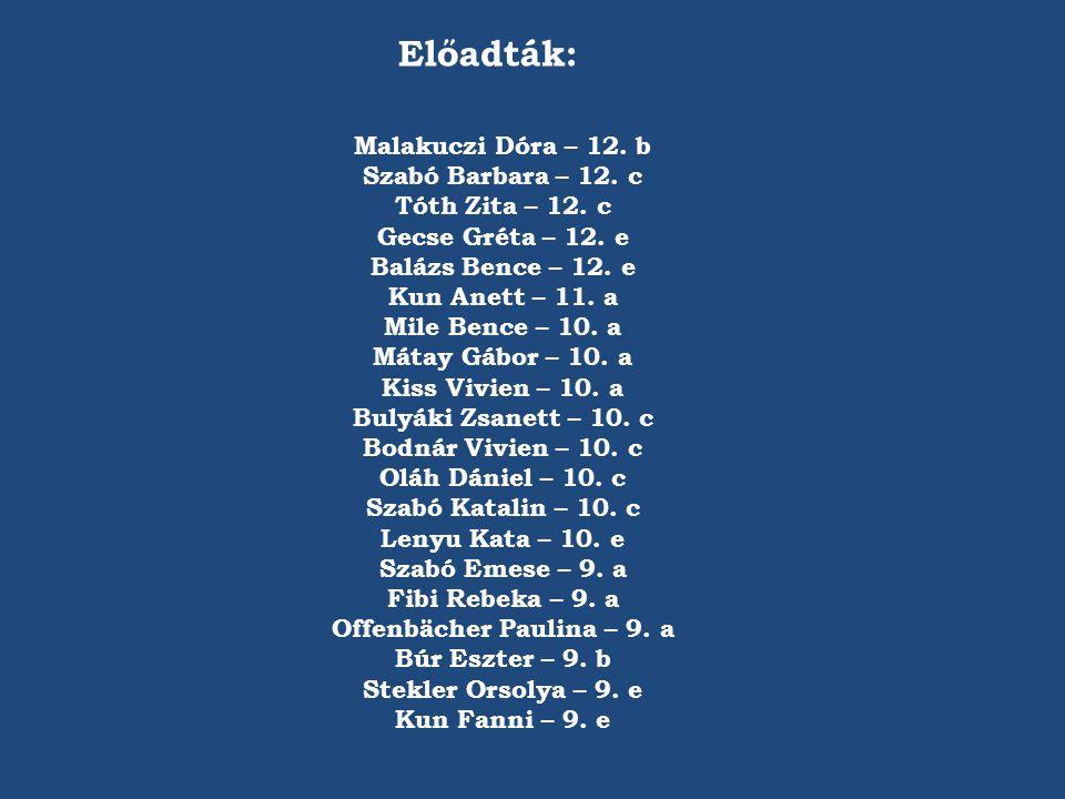 Malakuczi Dóra – 12. b Szabó Barbara – 12. c Tóth Zita – 12. c Gecse Gréta – 12. e Balázs Bence – 12. e Kun Anett – 11. a Mile Bence – 10. a Mátay Gáb
