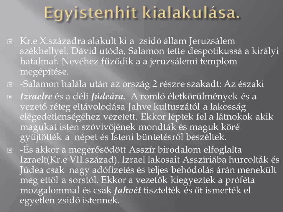  Kr.e X.századra alakult ki a zsidó állam Jeruzsálem székhellyel. Dávid utóda, Salamon tette despotikussá a királyi hatalmat. Nevéhez fűződik a a jer