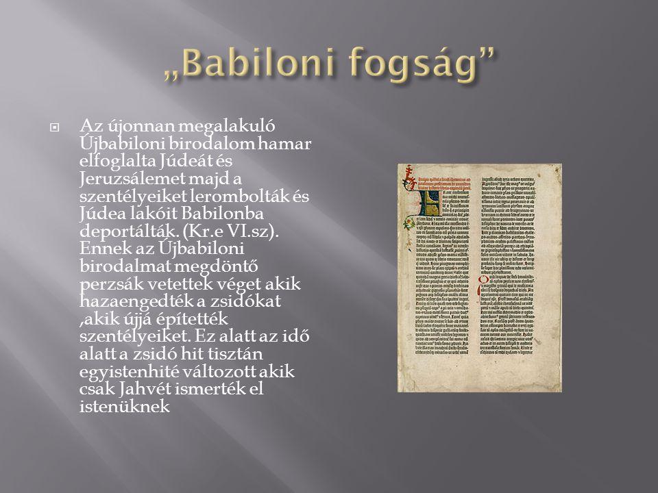  Az újonnan megalakuló Újbabiloni birodalom hamar elfoglalta Júdeát és Jeruzsálemet majd a szentélyeiket lerombolták és Júdea lakóit Babilonba deport