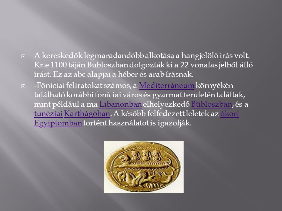  A kereskedők legmaradandóbb alkotása a hangjelölő írás volt. Kr.e 1100 táján Bübloszban dolgozták ki a 22 vonalas jelből álló írást. Ez az abc alapj