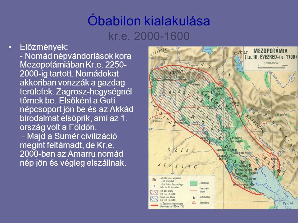 Óbabilon kialakulása kr.e. 2000-1600 Előzmények: - Nomád népvándorlások kora Mezopotámiában Kr.e. 2250- 2000-ig tartott. Nomádokat akkoriban vonzzák a