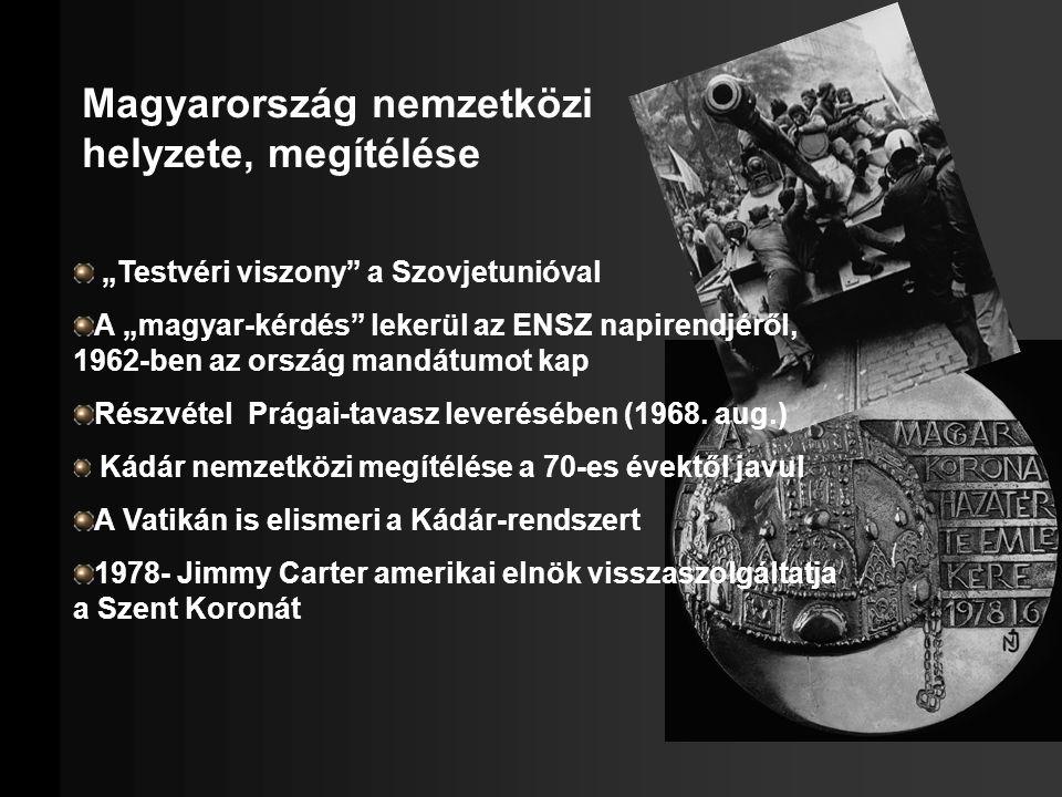 """Magyarország nemzetközi helyzete, megítélése """"Testvéri viszony"""" a Szovjetunióval A """"magyar-kérdés"""" lekerül az ENSZ napirendjéről, 1962-ben az ország m"""