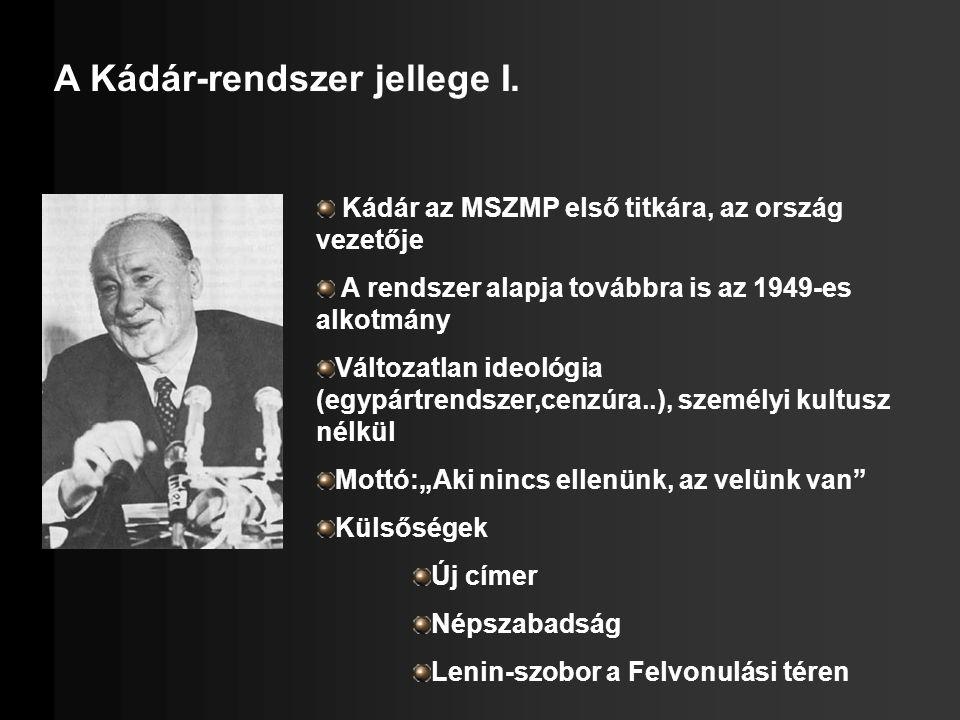 A Kádár-rendszer jellege I. Kádár az MSZMP első titkára, az ország vezetője A rendszer alapja továbbra is az 1949-es alkotmány Változatlan ideológia (