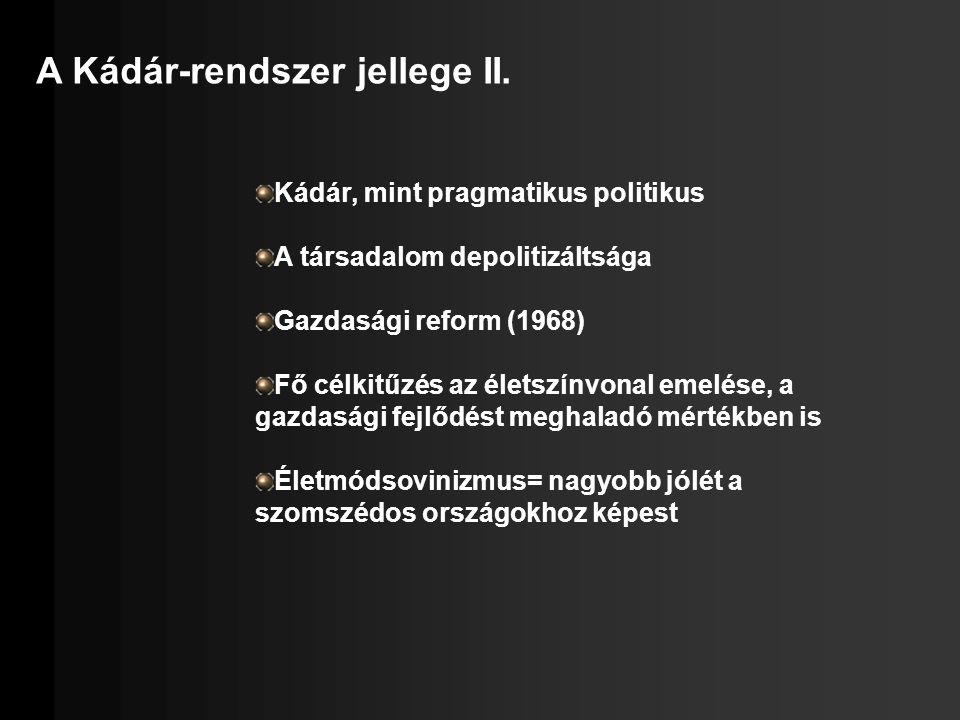 A Kádár-rendszer jellege II. Kádár, mint pragmatikus politikus A társadalom depolitizáltsága Gazdasági reform (1968) Fő célkitűzés az életszínvonal em