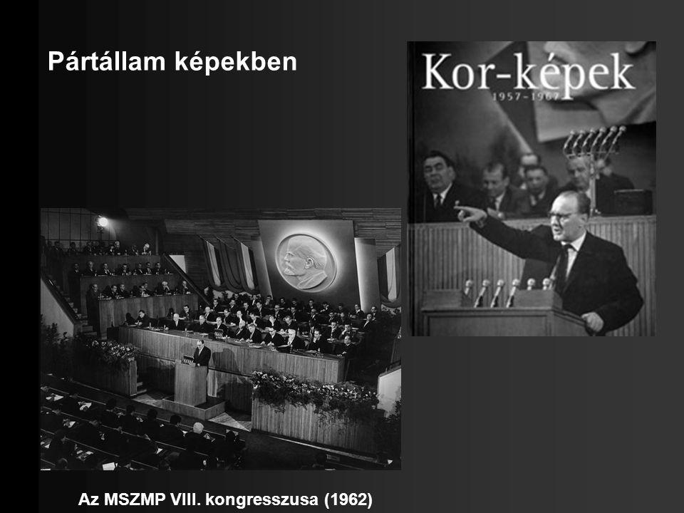 Pártállam képekben Az MSZMP VIII. kongresszusa (1962)