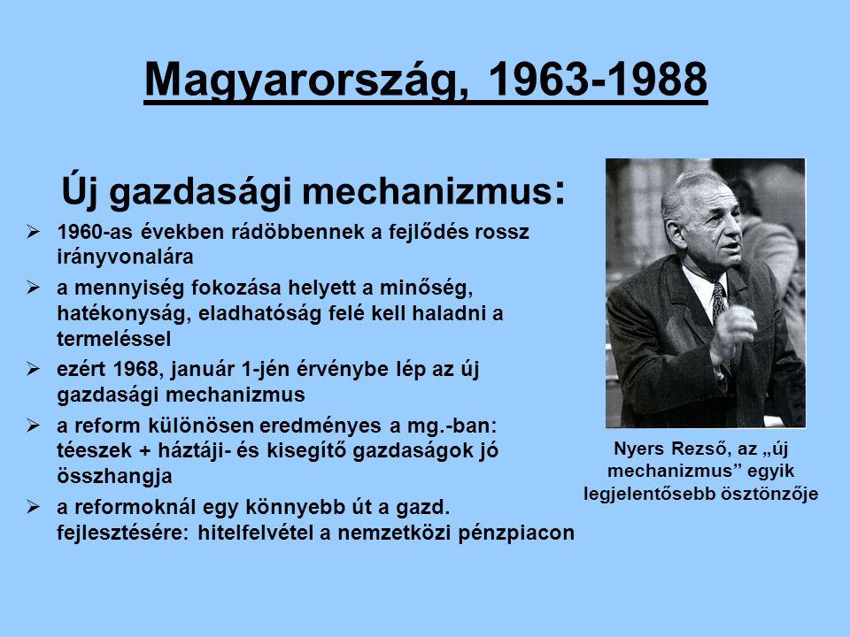 Magyarország, 1963-1988 A reform körüli harcok:  dogmatikusok reform elleni támadása 1972-74 között  ők főleg saját hatalmukat féltették  Nyers Rezső leváltása  keményvonalasok támadása a kultúrpolitikában 1973-74-ben  Kádár visszaveri a keményvonalasok támadásait, s kiszorítja őket a vezetésből  lényeges politikai változások elutasítása  a késő Kádár-korszak felemás reformjai Biszku Béla, a keményvonalasok egyik vezetője